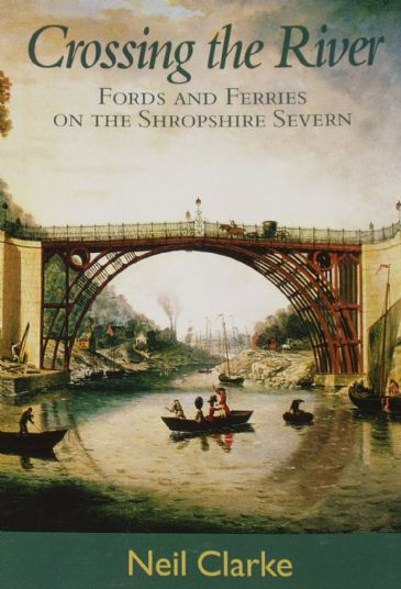 Crossing the River - Fords and Ferries on the Shropshire Severn, by Neil Clarke